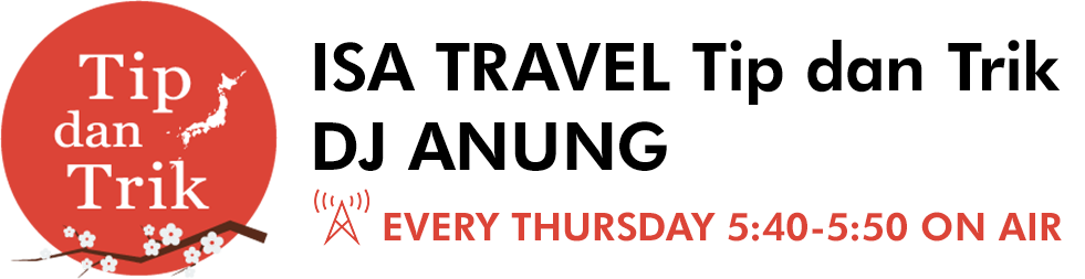 Tip dan Trik ISA TRAVEL Tip dan Trik DJ ANUNG EVERY THURSDAY 5:40-5:50 ON AIR